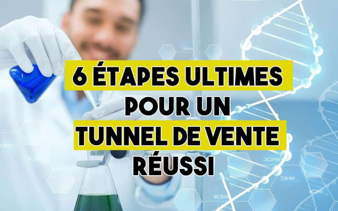6 Etapes ULTIMES pour un Tunnel de Vente réussi