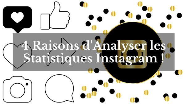 Pourquoi Analyser les Statistiques Instagram ? Toutes les infos et les conseils pour mieux comprendre l'importance d'un bon suivi !